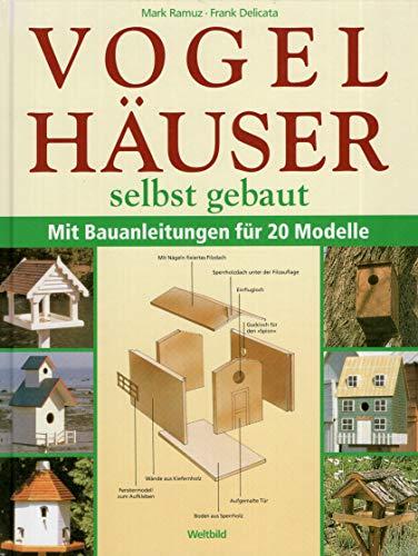 Vogelhäuser selbst gebaut : mit Bauanleitungen für 20 Modelle.
