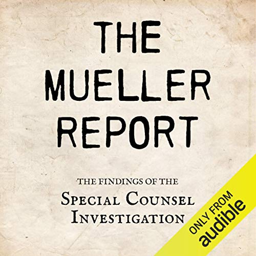 The Mueller Report     The Findings of the Special Counsel Investigation              By:                                                                                                                                 Robert S. Mueller III,                                                                                        Special Counsel's Office U.S. Department of Justice                           Length: Not Yet Known     Not rated yet     Overall 0.0