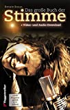 Das große Buch der Stimme: Nutze die Möglichkeiten deiner Stimme!: Nutze die Möglichkeiten deiner Stimme!: Nutze die Möglichkeiten deiner Stimme! Mit CDs