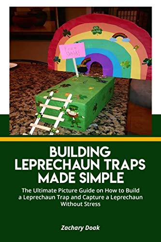 BUILDING LEPRECHAUN TRAPS MADE SIMPLE : The Ultimate Picture Guide on How to Build a Leprechaun Trap and Capture a Leprechaun without Stress (English Edition)