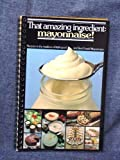 That Amazing Ingredient, Mayonnaise! : Recipes in the Tradition of Hellmann's and Best Foods Mayonnaise