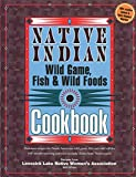 Native Indian Wild Game, Fish & Wild Foods Cookbook: Recipes from North American Native Cooks (Cooking)