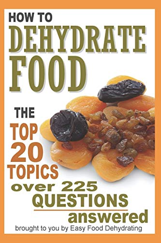 Buy Discount How to Dehydrate Food...: Top 20 Topics ...over 225 Questions Answered