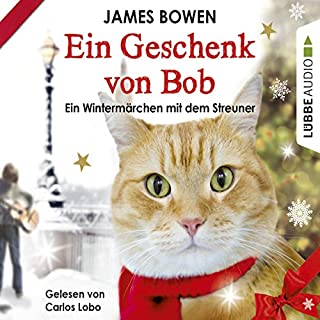 Ein Geschenk von Bob     Ein Wintermärchen mit dem Streuner              Autor:                                                                                                                                 James Bowen                               Sprecher:                                                                                                                                 Carlos Lobo                      Spieldauer: 3 Std. und 28 Min.     208 Bewertungen     Gesamt 4,7