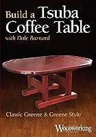 Build a Tsuba Coffee Table: Classic Greene & Greene Style [DVD]