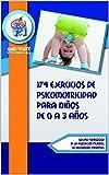 174 ejercicios de psicomotricidad para niños de 0 a 3 años (Biblioteca AMEI-WAECE nº 9)