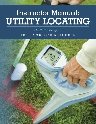 Instructor Manual: Utility Locating: The TULE Program (Volume 1)