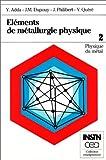Eléments de métallurgie physique. 2. Physique du métal