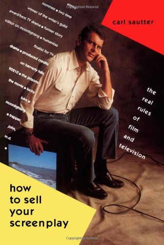 Sautter, C: How to Sell Your Screenplay: The Real Rules of Film and Television