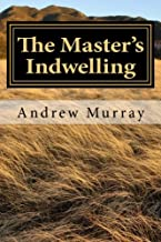 The Master's Indwelling: Complete and Unabridged