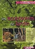 Les accessoires de jardin : Outils-mobilier-jardinières-miniserres-éclairage...