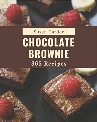 365 Chocolate Brownie Recipes: Cook it Yourself with Chocolate Brownie Cookbook!