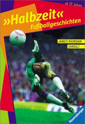 Halbzeit: Fußballgeschichten (Ravensburger Taschenbücher)