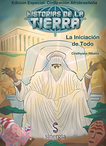 Historias de La Tierra Afrobrasilenã: ILÊ-AFÊ - La Iniciación de Todo (Spanish Edition)