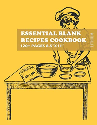 Essential Blank Recipes Cookbook Lithium: Softcover A Blank Recipe Book for Family Favorites 120+ Pages (Large 8.5'x11')