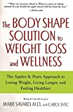 The Body Shape Solution to Weight Loss and Wellness: The Apples & Pears Approach to Losing Weight, Living Longer, and Feeling Healthier