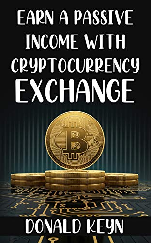 Earn a Passive Income with Cryptocurrency Exchange (English Edition)