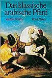 Das klassische arabische Pferd - Judith Forbis