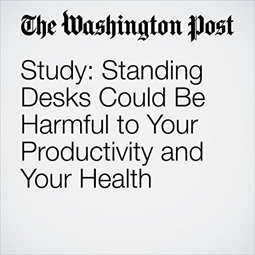 Study: Standing Desks Could Be Harmful to Your Productivity and Your Health copertina