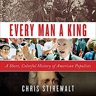 Every Man a King     A Short, Colorful History of American Populists              By:                                                                                                                                 Chris Stirewalt                               Narrated by:                                                                                                                                 Chris Stirewalt                      Length: 4 hrs and 38 mins     79 ratings     Overall 4.7