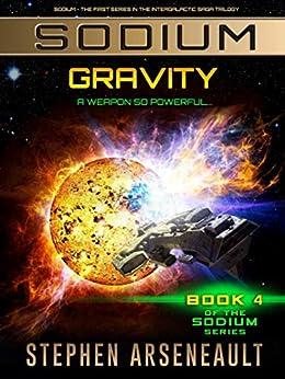 SODIUM Gravity: (Book 4) by [Stephen Arseneault]