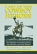 Last of the Cowboy Heroes: The Westerns of Randolph Scott, Joel McCrea, and Audie Murphy