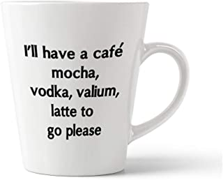 Style In Print Black I'll Have A Café Mocha Vodka Valium Latte to Go Please Ceramic Latte Mug - 17 OZ