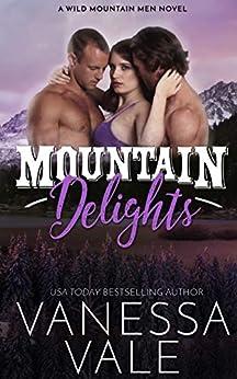 Mountain Delights (Wild Mountain Men Book 2) by [Vanessa Vale]