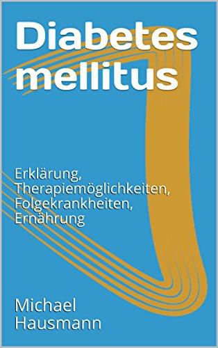 Diabetes mellitus: Erklärung, Therapiemöglichkeiten, Folgekrankheiten, Ernährung
