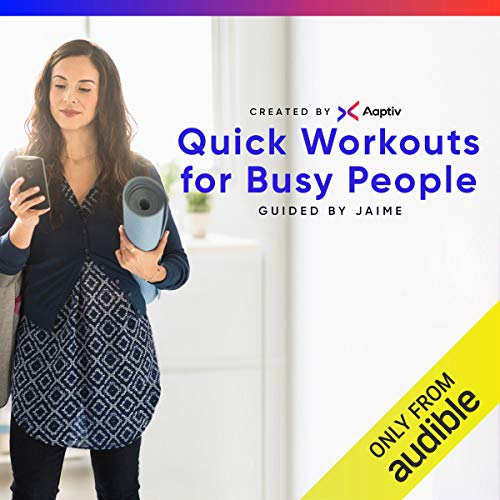 Quick Workouts for Busy People                   By:                                                                                                                                 Aaptiv                               Narrated by:                                                                                                                                 Jaime McFaden                      Length: 3 hrs and 57 mins     81 ratings     Overall 4.1