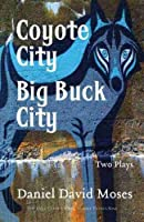 Coyote City / Big Buck City: Two Plays (Exile Classics)