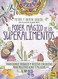 El Poder Mágico de los Superalimentos. Tradiciones tribales y recetas crudistas para deleitar alma y paladar: 19,5 x 26,5 (Cocinar Naturalmente)