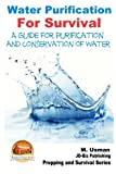 Water Purification For Survival - A Guide for Purification and...