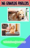Dog Grooming Problems: What to Do and How to Do It (English Edition)