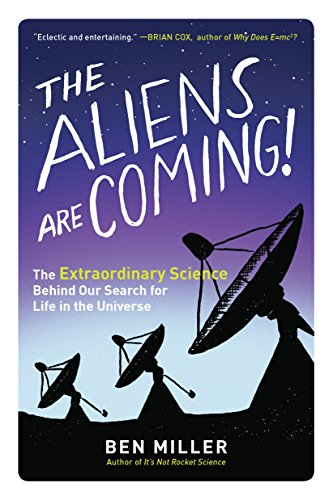 The Aliens Are Coming!: The Extraordinary Science Behind Our Search for Life in the Universe