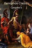 Xenophon Classics: Cyropaedia: The Education of Cyrus