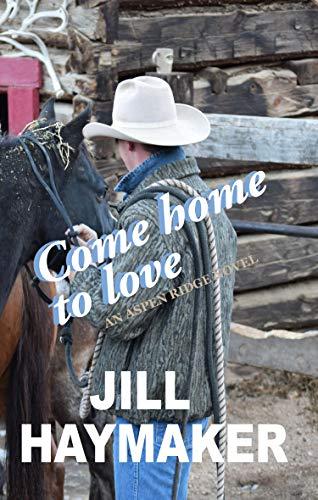 Come Home to Love (Aspen Ridge Book 3) by [Jill Haymaker]