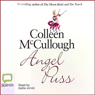 Angel Puss                   By:                                                                                                                                 Colleen McCullough                               Narrated by:                                                                                                                                 Kellie Jones                      Length: 9 hrs and 46 mins     12 ratings     Overall 4.3
