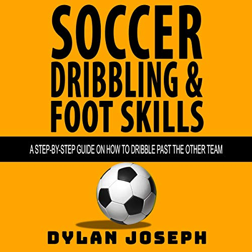 Soccer Dribbling & Foot Skills audiobook cover art