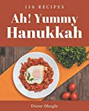 Ah! 150 Yummy Hanukkah Recipes: Cook it Yourself with Yummy Hanukkah Cookbook!