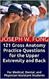 121 Gross Anatomy Practice Questions for the Upper Extremity and Back: For Medical, Dental, and Physician Assistant Students