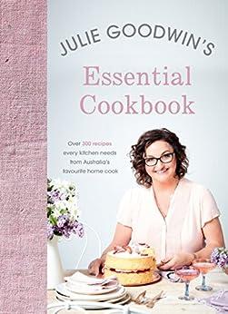 Julie Goodwin's Essential Cookbook by [Julie Goodwin]