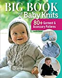 Big Book of Baby Knits: 80+ Garment and Accessory Patterns (Landauer) Knitting Projects from Beginner to Advanced for Clothing, Hats, Booties, Cardigans, Blankets, Toys, and More, Newborn to 24 Months