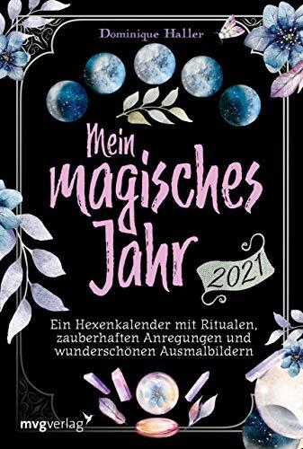 Mein magisches Jahr 2021: Ein Hexenkalender mit Ritualen, zauberhaften Anregungen und wunderschönen Ausmalbildern