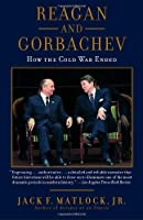 Reagan and Gorbachev: How the Cold War Ended by Jack Matlock(2005-11-08)