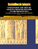 Civilization and arts of Armenia from pre-history to the present day: Its Culture, Society, Stars, Artists and Celebrities. Vol.1