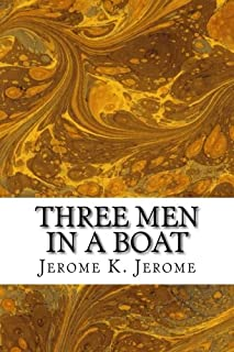 Three Men In A Boat: (Jerome K. Jerome Classics Collection)