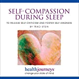 Image of Meditations for Self-Compassion during Sleep to Release Self-Criticism and Foster Self-Kindness- Receiving Positive Messages during Deep, Restorative Sleep