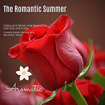 The Romantic Summer (Chillout Music For Romantic Lounge And Cafe) (Candle Light Dinner, Spa, Relaxing, Sleep)