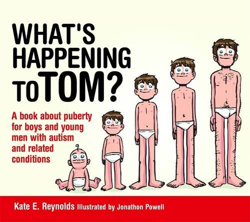 What's Happening to Tom?: A book about puberty for boys and young men with autism and related condit